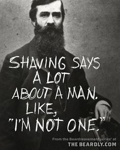 "The Beardly: Shaving says a lot about a man. Like, ""I'm not one."""
