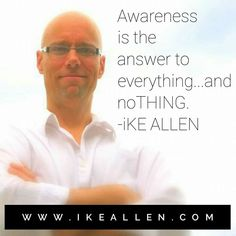 Enlightenment Wisdom from iKE ALLEN.  www.iKEALLEN.com   #ikeallen #enlightened #enlighten #enlightenment #everydayenlightenment #enlightenmentvillage #awareness #awakening #acim #byronkatie #oprah #newthought #eckharttolle