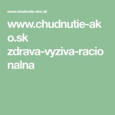 www.chudnutie-ako.sk zdrava-vyziva-racionalna Math Equations, Tela