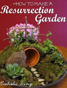 Resurrection Garden; How To Make One Fast, Cheap, And Easy!