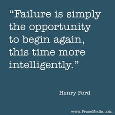Failure is simply the opportunity to begin again, this time more intelligently - Henry Ford