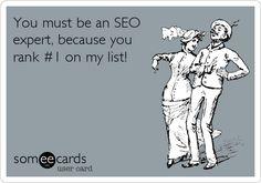 """You must be an SEO expert, because you rank #1 on my list!"" #LoveMarketing  www.raysorsedgemarketing.wordpress.com"