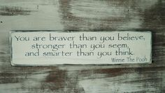 You are braver than you believe,Winnie the Pooh quote. you are braver than you think..... primitive sign, kids sing, inspirational sign on Etsy, $20.00
