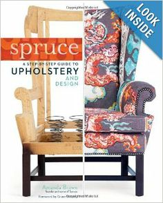 Spruce: Step-By-Step Guide to Upholstery and Design by Amanda Brown // $24.70