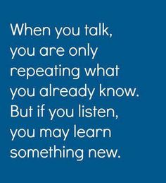 When you talk you are only repeating what you already know | Anonymous ART of Revolution