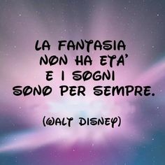 The imagination has no age and dreams are forever Disney And Dreamworks, Disney Pixar, Walt Disney, Julie Andrews, Italian Quotes, Magic Words, Tumblr Quotes, Disney Quotes, True Words