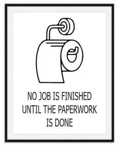 No job is finished - wc poster Bathroom Artwork, Bathroom Quotes, Bathroom Humor, Bathroom Signs, Funny Toilet Signs, Funny Signs, Printable Poster, Printable Quotes, Toilet Quotes