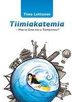 Tiimiakatemia - How to grow into a Teampreneur.  http://tahtijulkaisut.pikakirjakauppa.fi/index.php