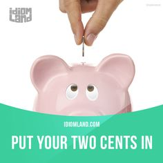 """""""Put your two cents in"""" means """"to give your opinion"""". Example: She always has to put her two cents in! Why can't she just keep quiet? #idiom #idioms #slang #saying #sayings #phrase #phrases #expression #expressions #english #englishlanguage #learnenglish #studyenglish #language #vocabulary #efl #esl #tesl #tefl #toefl #ielts #toeic #twocents"""