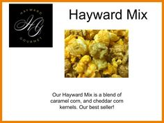 Our Hayward Mix is a blend of caramel corn, and cheddar corn kernels. Our best seller!