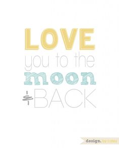 """Love You to the Moon and Back"" / Free Printable from Design by Caley Love the colors also.I think this might match too Printable Quotes, Printable Art, Free Printables, Project Life, Favorite Quotes, My Favorite Things, Baby Burp Cloths, Love You, My Love"