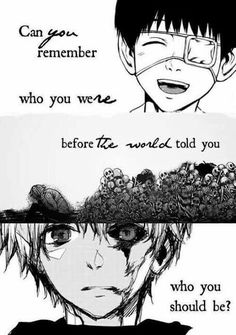 Can you remember who you were, before the world told you who you should be?, text, sad, Kaneki Ken, dark hair, white hair, ghoul, eye patch; Tokyo Ghoul