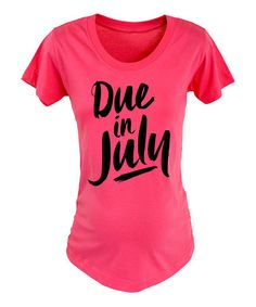 Another great find on #zulily! Raspberry 'Due in July'' Maternity Tee #zulilyfinds