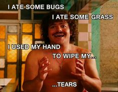 Nacho Libre. My fav Quote