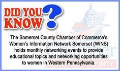 DYK... The Somerset County Chamber of Commerce's Women's Information Network Somerset (WINS) holds monthly networking events to provide educational topics and networking opportunities to women in Western Pennsylvania.