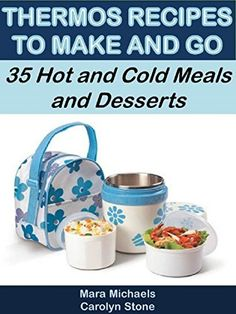 Thermos Recipes to Make and Go: 35 Hot and Cold Meals and Desserts (Food Matters) by Mara Michaels, http://www.amazon.com/dp/B00LDTHBMM/ref=cm_sw_r_pi_dp_D9ZStb15N1M8X