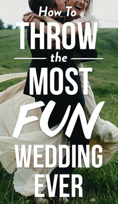 13 Ideas For Throwing The Most Fun Wedding--Ever! Need some ideas? Click through the slideshow for our best tips and tricks to ensure your big day is an unforgettable blast.