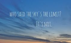 Who-said-the-skys-the-limit-Its-NOT.jpg 500×303 pixels