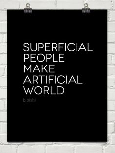 Superficial people make artificial world by bibishi #220801