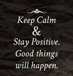 Keep calm and stay positive. Good things will happen. #motivational #quote #positive #calm
