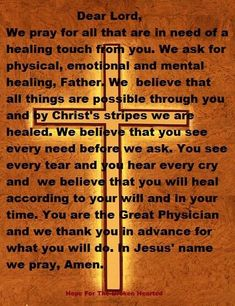 Please join us today, by faith, in praying for those in need of physical, emotional and mental healing. Thank you and God bless you. Prayer Verses, God Prayer, Power Of Prayer, Faith Prayer, Christian Prayers, Christian Quotes, Prayer For The Sick, Prayer For Sick Friend, Prayers For My Sister