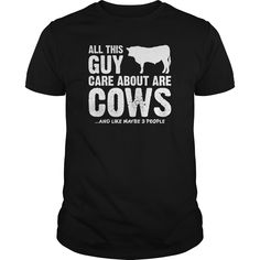 All this guy cares about are cows T-Shirts, Hoodies, Sweaters