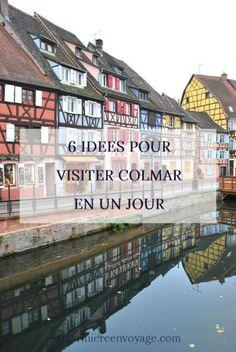 6 idées pour visiter Colmar en un jour Road Trip France, Weekend France, Week End Nature, Ville France, Destinations, Strasbourg, Colmar France, Adventure Travel, The Good Place
