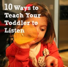 10 Ways to Teach Your Toddler to Listen- excellent advice from Dr. B, a school psychologist