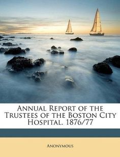 Annual Report of the Trustees of the Boston City Hospital. 1876/77