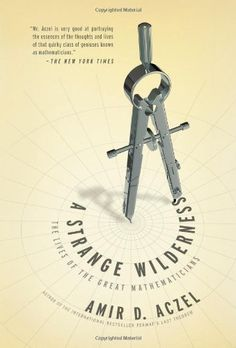 A Strange Wilderness: The Lives of the Great Mathematicians by Amir D. Aczel. $13.92. Publication: October 4, 2011. 304 pages. Publisher: Sterling; First Edition edition (October 4, 2011). Save 44% Off!