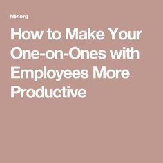 How to Make Your One-on-Ones with Employees More Productive
