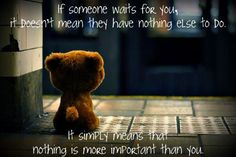 love quote: if someone waits for you, it doesn't mean they have nothing else to do - love images