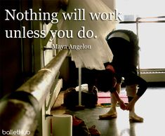Nothing will work. Dancer Quotes, Ballet Quotes, Misty Copeland, Maya Angelou, Word Of The Day, Dance Studio, Live Love, Get In Shape, Dream Big