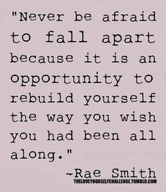 Never be afraid to fall apart, Rae Smith #quote