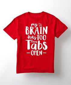 Another great find on #zulily! Red 'My Brain Has Too Many Tabs Open' Tee - Kids #zulilyfinds