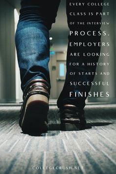 Every college class is part of the interview process. Employers are looking for a history of starts and successful finishes. Make yours count! | college life quotes | summer quotes | freshman tips | college prep | college quotes | social distance quotes | motivational quotes | university quotes | university | sophomore year | freshman year | junior year | senior year | deep thoughts | deep quotes | college life hacks | college life quotes | friendship quotes | via collegecrush.net