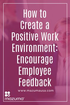 Encouraging employee feedback makes your employees to feel valued. Listening and talking with your employees will create a positive work environment.