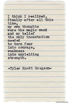 """... my own thoughts were the magic wand and my belief my only incantation needed to turn fear into belief"" -Tylor Knott Gregson"