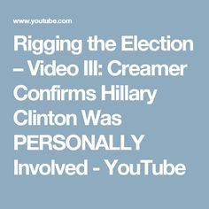 Rigging the Election – Video III: Creamer Confirms Hillary Clinton Was PERSONALLY Involved - YouTube