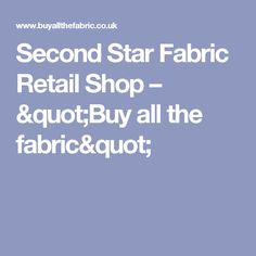 "Second Star Fabric Retail Shop – ""Buy all the fabric"""