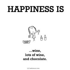 http://lastlemon.com/happiness/ha0151/ HAPPINESS IS...wine, lots of wine, and chocolate.