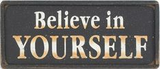 Believe In Yourself Wood Sign