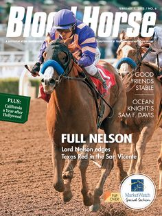Issue 6, February 7, 2015 Full Nelson: Lord Nelson edges Texas Red in the San Vicente Also in this issue: California a Year after Hollywood Good Friends Stable Ocean Night's Sam F. Davis MarketWatch Buy this issue: http://shop.bloodhorse.com/collections/current-issue/products/the-blood-horse-feb-7-2015-print