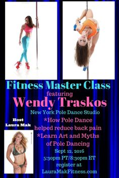 """LauraMakFitness.com Check out our """"Fitness Master Class"""" webinar series. Our first guest this month Mon 9-12-16 at 5:30pm PT; will be Wendy Traskos, owner of New York Pole Dancing Studio. She has over 16 years of experience in the industry, created an entire competition circuit US Pole Dance Federation, and featured on shows such as America's Next Top Model! Learn how she overcame years of BACK PAIN with Pole Dance strengthening."""