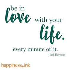 #love your #life. Every minute of it.  #happinessink #happiness