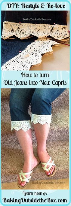 Baking Outside the Box: DIY: remodel old jeans into new capris! (any size) - try with black jeans that are too long, with tapestry braid instead of lace?