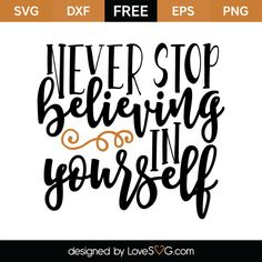 *** FREE SVG CUT FILE for Cricut, Silhouette and more *** Never stop believing in yourself