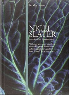 Tender: Volume I, A cook and his vegetable patch: Amazon.co.uk: Nigel Slater: 9780007248490: Books