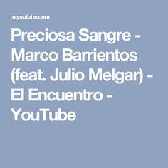 Preciosa Sangre - Marco Barrientos (feat. Julio Melgar) - El Encuentro - YouTube