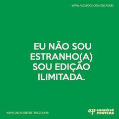 Eu não sou estranho(a), sou edição ilimitada.  http://www.encadreeposters.com.br/
